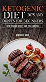 Ketogenic Diet: Do's And Don'ts For Beginners: How to Lose Weight and Feel Amazing (Ketogenic Diet for Weight Loss, Ketogenic Diet for Beginners, Anti Inflammatory Diet)