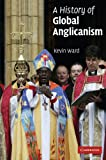 img - for A History of Global Anglicanism (Introduction to Religion) book / textbook / text book