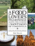 img - for A Food Lover 's Pilgrimage Along the Camino to Santiago de Compostela: Food, Wine and Walking through Southern France and the North of Spain by Nolan, Dee (September 15, 2015) Paperback book / textbook / text book