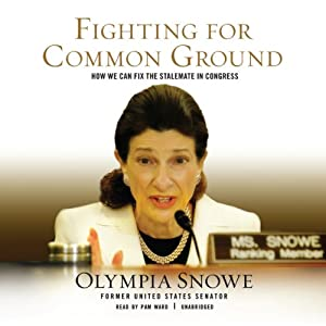 Fighting for Common Ground: How We Can Fix the Stalemate in Congress | [Olympia Snowe]