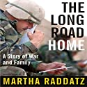 The Long Road Home: A Story of War and Family (       UNABRIDGED) by Martha Raddatz Narrated by Joyce Bean