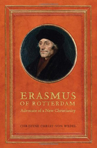 Erasmus of Rotterdam: Advocate of a New Christianity (Erasmus Studies)