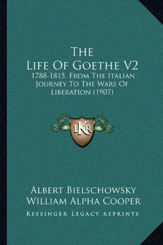 The Life of Goethe V2: 1788-1815, from the Italian Journey to the Wars of Liberation (1907)
