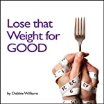 Lose that Weight for Good | Debbie Williams