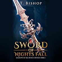 Sword of Nights Fall: Shadows of Necrosis Fortress, Book 1 Audiobook by J.T. Bishop Narrated by William Turbett