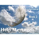 Help Me Angels? (Book 2): More Earthly Encounters with Angels - Wings Optionalby Richard Bullivant