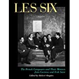 Les Six: The French Composers and Their Mentors Jean Cocteau and Erik Satiepar Robert Shapiro