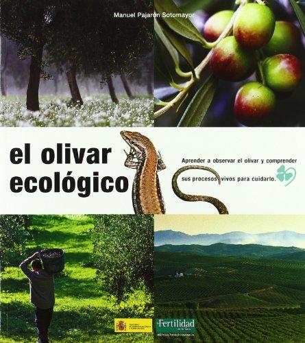 El olivar ecológico: aprender a observar el olivar y comprender sus procesos vivos para cuidarlo (Guías para la Fertilidad de la Tierra)