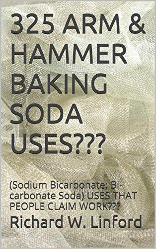325 ARM & HAMMER BAKING SODA USES???: (Sodium Bicarbonate; Bi-carbonate Soda) USES THAT PEOPLE CLAIM WORK??? PDF