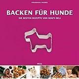 """Backen f�r Hunde - Die besten Rezepte von Dogs Delivon """"Friederike Friedel"""""""