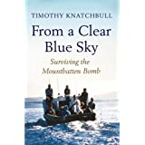 From a Clear Blue Sky: Surviving the Mountbatten Bombby Timothy Knatchbull