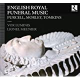Purcell, Morley & Tomkins: English Royal Funeral Music