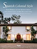 img - for Spanish Colonial Style: Santa Barbara and the Architecture of James Osborne Craig and Mary McLaughlin Craig book / textbook / text book