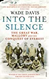 Wade Davis Into The Silence: The Great War, Mallory and the Conquest of Everest