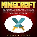 Minecraft: Incredible Minecraft Secrets: An Unofficial Guide to Minecraft Tips, Tricks, Cheats, and Seeds That You Need to Know! Audiobook by Kevin Gise Narrated by Tristan Wright