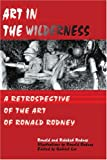 img - for Art in The Wilderness: A Retrospective of The Art of Ronald Rodney book / textbook / text book