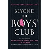 Beyond the Boys' Club: Achieving Career Success as a Woman Working in a Male Dominated Fieldby Suzanne Doyle-Morris