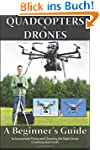 Quadcopters and Drones: A Beginner's...