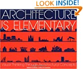 Architecture Is Elementary - Visual Thinking Through Architectural Concepts