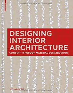Designing Interior Architecture: Concept, Typology, Material, Construction by Birkhauser Verlag AG