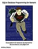 SQLite Database Programming for Xamarin: Cross-platform C# database development for iOS and Android using SQLite.XM (Engli...