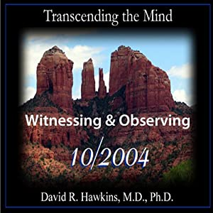 Transcending the Mind Series: Witnessing & Observing | [David R. Hawkins]