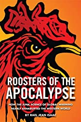 Roosters of the Apocalypse: How the Junk Science of Global Warming Nearly Bankrupted the Western World