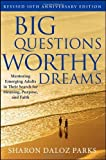 img - for Big Questions, Worthy Dreams: Mentoring Emerging Adults in Their Search for Meaning, Purpose, and Faith Revised 10th Anniver edition by Parks, Sharon Daloz (2011) Hardcover book / textbook / text book
