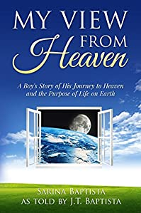 My View From Heaven: A Boy's Story Of His Journey To Heaven And The Purpose Of Life On Earth by Sarina Baptista ebook deal