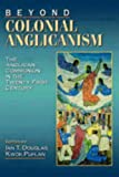 img - for Beyond Colonial Anglicanism: The Anglican Communion in the Twenty-First Century book / textbook / text book