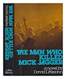img - for The man who killed Mick Jagger: A novel book / textbook / text book
