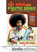 Big Hair and Plastic Grass: A Funky Ride Through Baseball and America in the Swinging