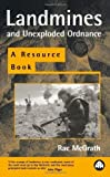 img - for Landmines And Unexploded Ordnance: A Resource Book by McGrath, Rae (2000) Paperback book / textbook / text book