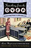 Something from the Oven: Reinventing Dinner in 1950s America (014303491X) by Shapiro, Laura