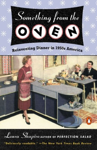 Something from the Oven: Reinventing Dinner in 1950s America: Laura Shapiro: 9780143034919: Amazon.com: Books