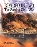 img - for Divided in Two: The Road to Civil War, 1861 (Civil War) book / textbook / text book
