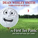 The First Tee Panic: And Other Very Real Golf Stories Audiobook by Dean Wesley Smith Narrated by Kyle Tait