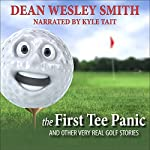 The First Tee Panic: And Other Very Real Golf Stories | Dean Wesley Smith