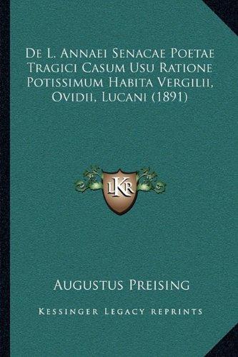 de L. Annaei Senacae Poetae Tragici Casum Usu Ratione Potissimum Habita Vergilii, Ovidii, Lucani (1891)