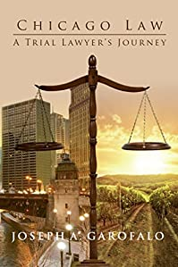 Chicago Law: A Trial Lawyer's Journey by Joseph A. Garofalo ebook deal