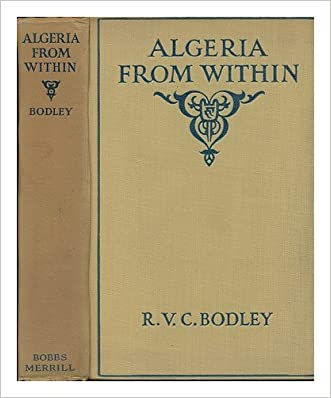 Algeria from within, written by R. V. C Bodley