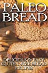 Paleo Bread: Delicious & Easy Gluten-...