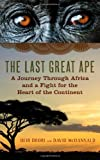 Ofir Drori The Last Great Ape: A Journey Through Africa and a Fight for the Heart of the Continent