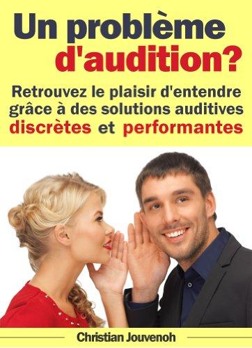 Couverture du livre Un problème d'audition ? Retrouvez le plaisir d'entendre grâce à des solutions auditives discrètes et performantes