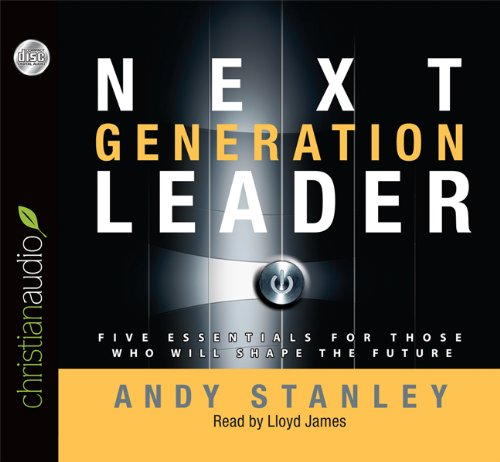Download Next Generation Leader: 5 Essentials for Those Who Will Shape the Future