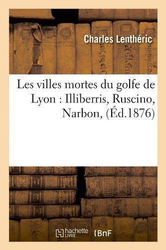 Les Villes Mortes Du Golfe de Lyon: Illiberris, Ruscino, Narbon, (Ed.1876) (Histoire) by Lentheric C. (2012-03-26)