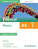 Edexcel AS Physics Student Unit Guide New Edition: Unit 2 Physics at Work