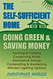 Self-Sufficient Home, The: Going Green and Saving Money