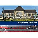 Hauptbahnhof Darmstadt: 100 Jahre im Dienst der Mobilität