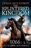 James Aitcheson The Splintered Kingdom (The Conquest)